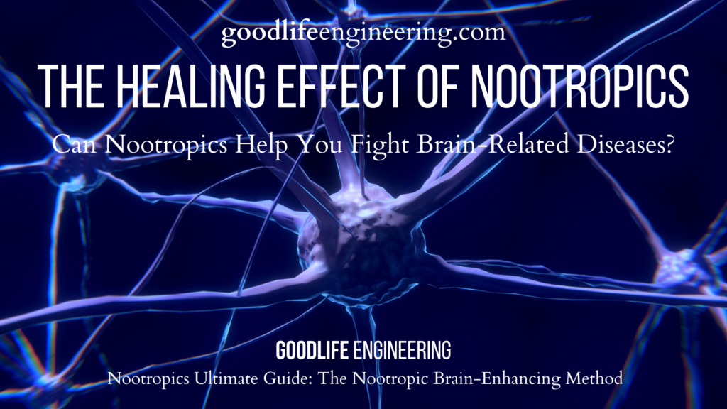 Nootropics Ultimate Guide - Memory Supplements - Goodlife Engineering - The Healing Effect of Nootropics